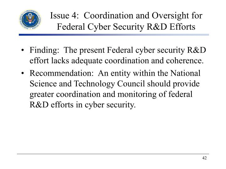 Issue 4:  Coordination and Oversight for Federal Cyber Security R&D Efforts