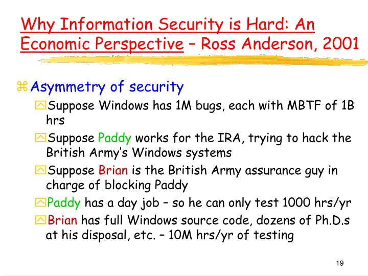 Why Information Security is Hard: An Economic Perspective