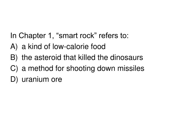 """In Chapter 1, """"smart rock"""" refers to:"""