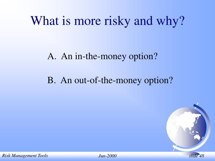What is more risky and why?