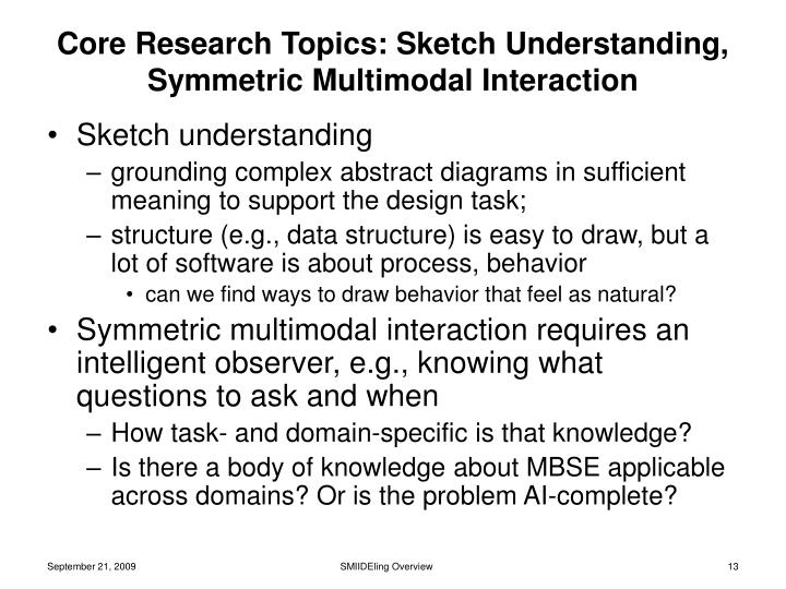 Core Research Topics: Sketch Understanding, Symmetric Multimodal Interaction