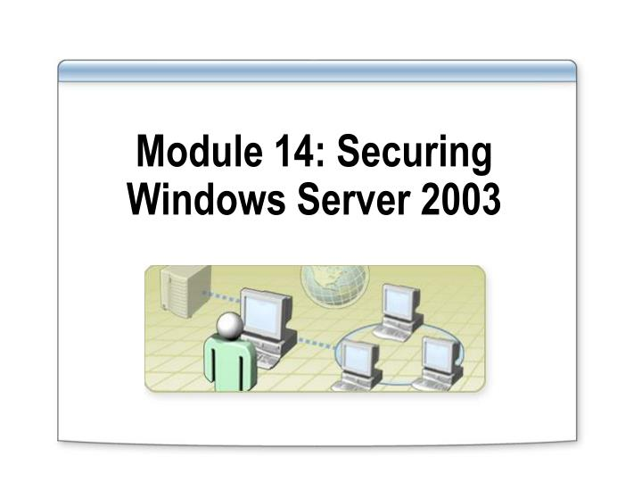 Module 14 securing windows server 2003