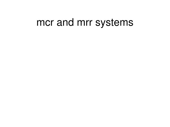 mcr and mrr systems