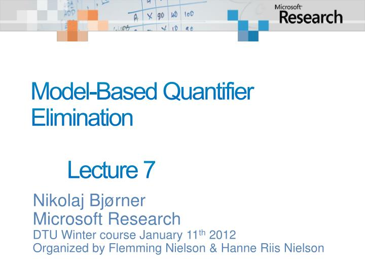 Model based quantifier elimination lecture 7