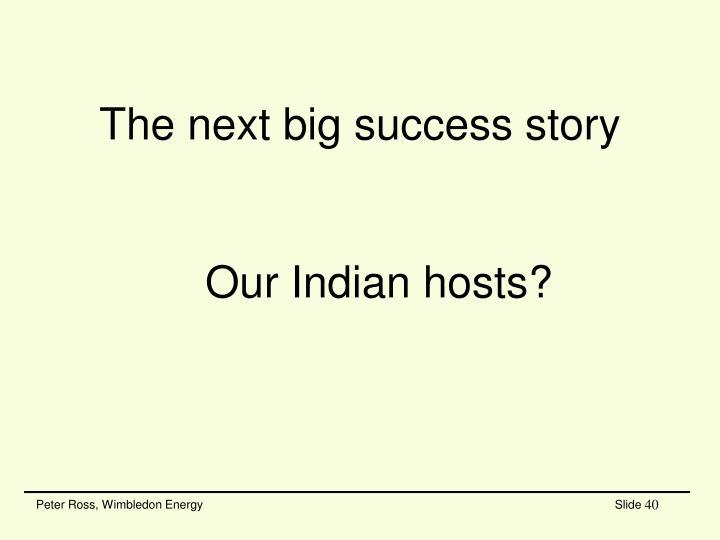 The next big success story
