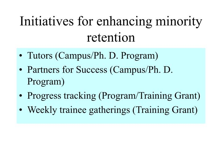 Initiatives for enhancing minority retention