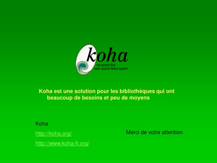 Koha est une solution pour les bibliothèques qui ont beaucoup de besoins et peu de moyens