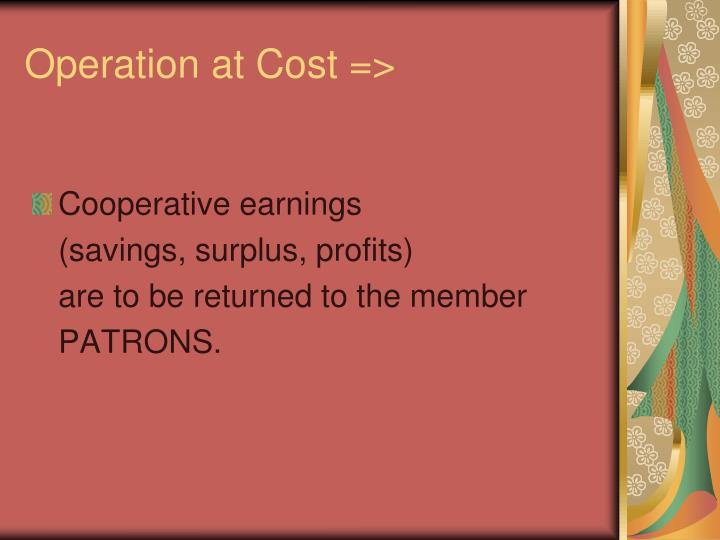Operation at Cost =>
