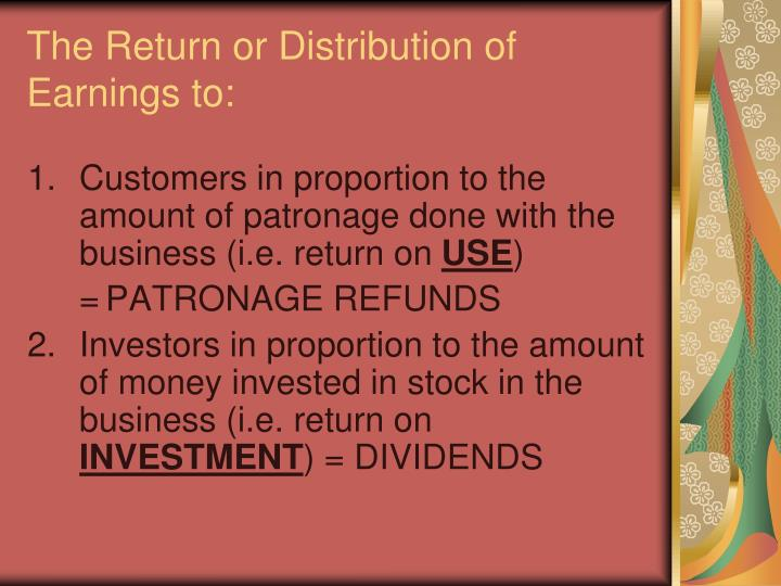 The Return or Distribution of Earnings to: