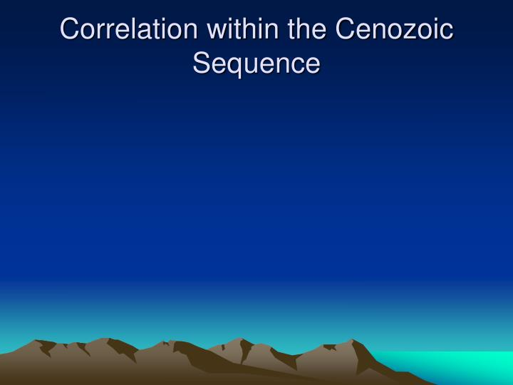 Correlation within the Cenozoic Seq	uence