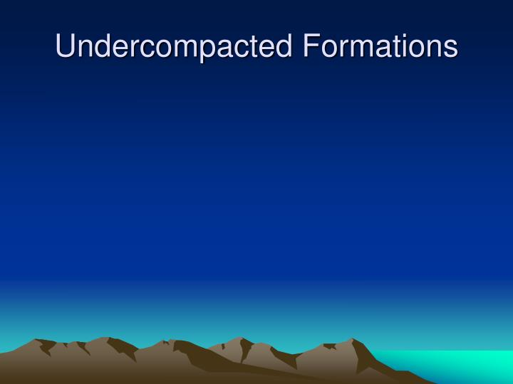 Undercompacted Formations