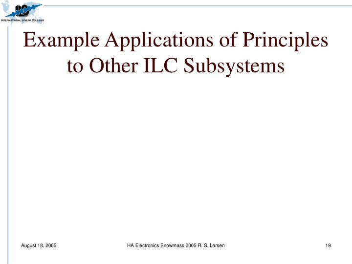 Example Applications of Principles to Other ILC Subsystems