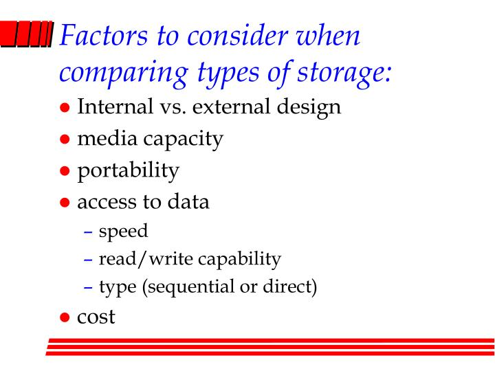 Factors to consider when comparing types of storage: