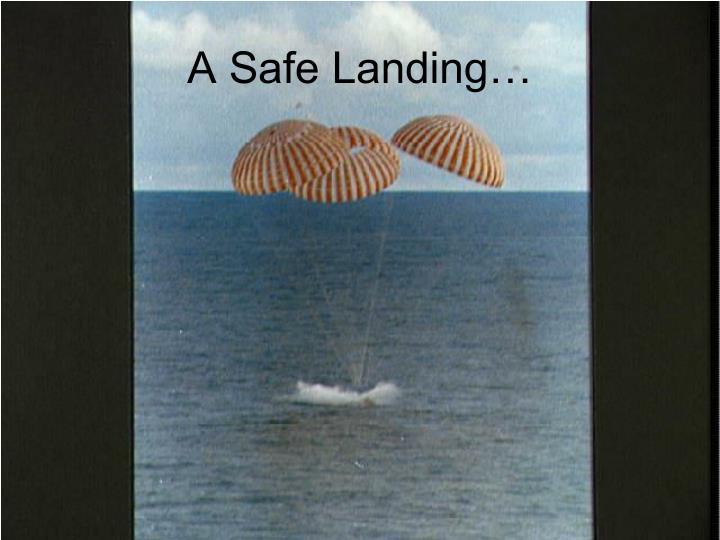 A Safe Landing…