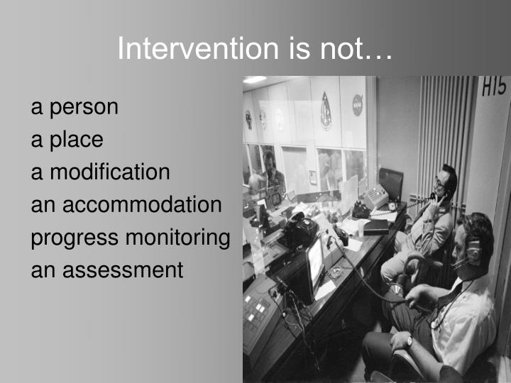 Intervention is not…