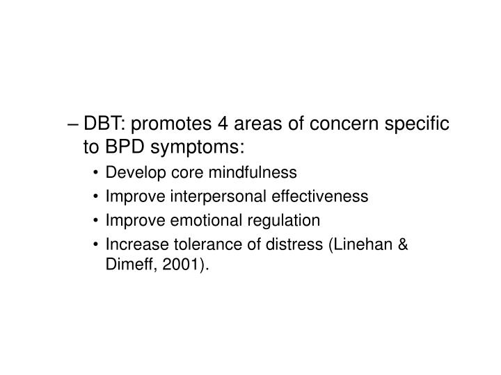 DBT: promotes 4 areas of concern specific to BPD symptoms: