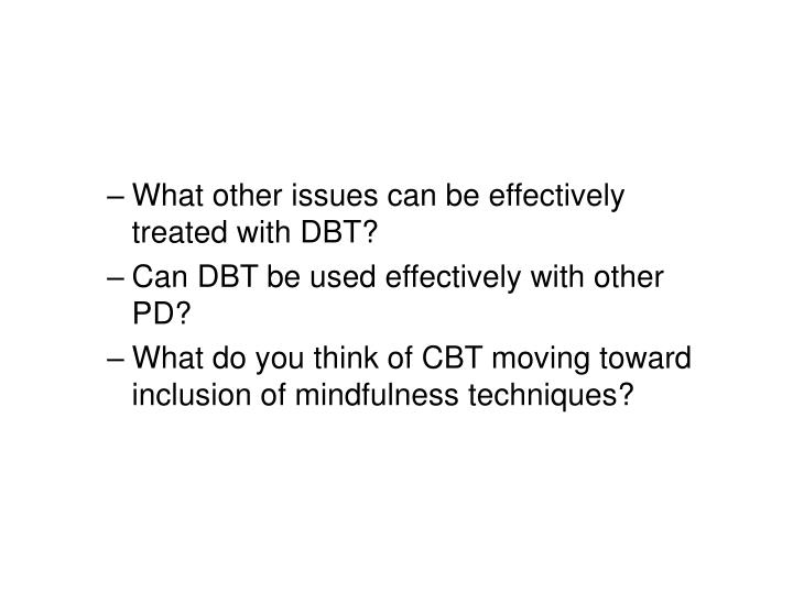 What other issues can be effectively treated with DBT?