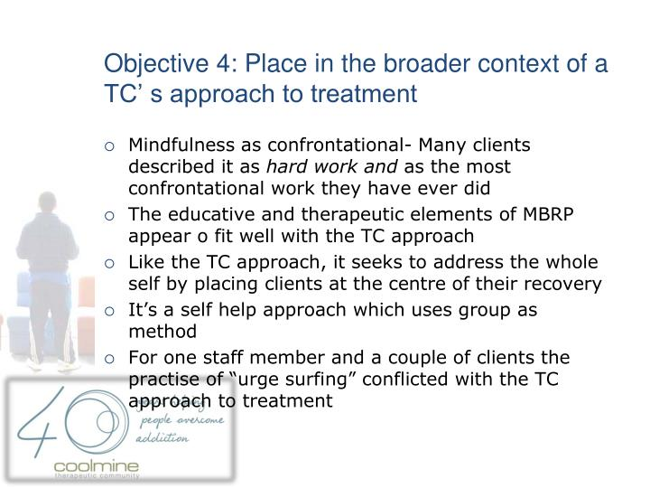 Objective 4: Place in the broader context of a TC' s approach to treatment