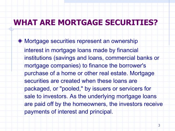 WHAT ARE MORTGAGE SECURITIES?
