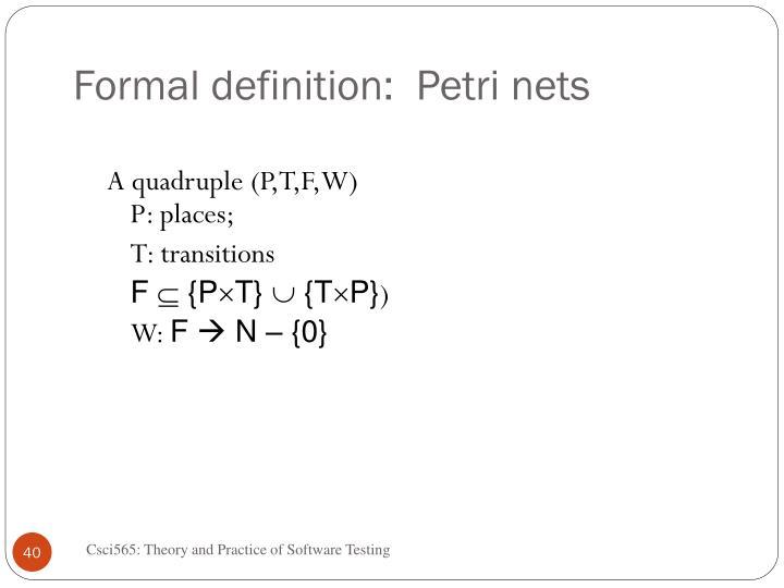 Formal definition:  Petri nets