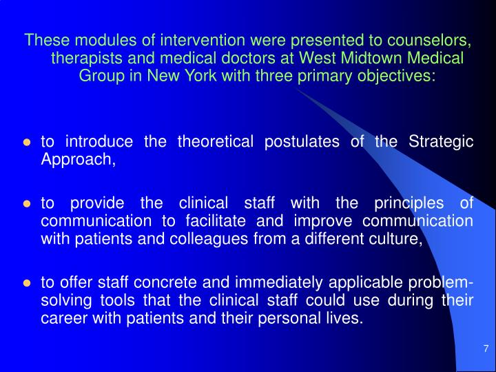 These modules of intervention were presented to counselors, therapists and medical doctors at West Midtown Medical Group in New York with three primary objectives: