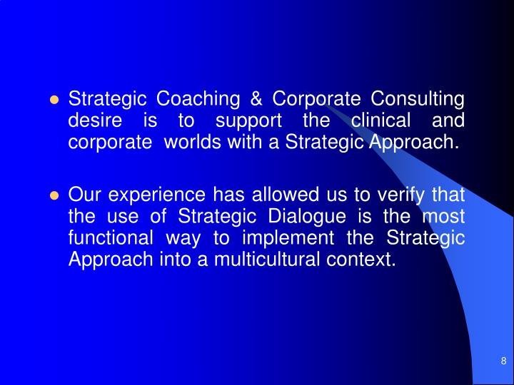 Strategic Coaching & Corporate Consulting desire is to support the clinical and corporate  worlds with a Strategic Approach.