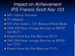 impact on achievement ips francis scott key 103
