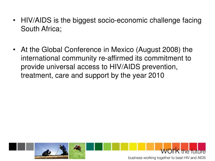 HIV/AIDS is the biggest socio-economic challenge facing South Africa;