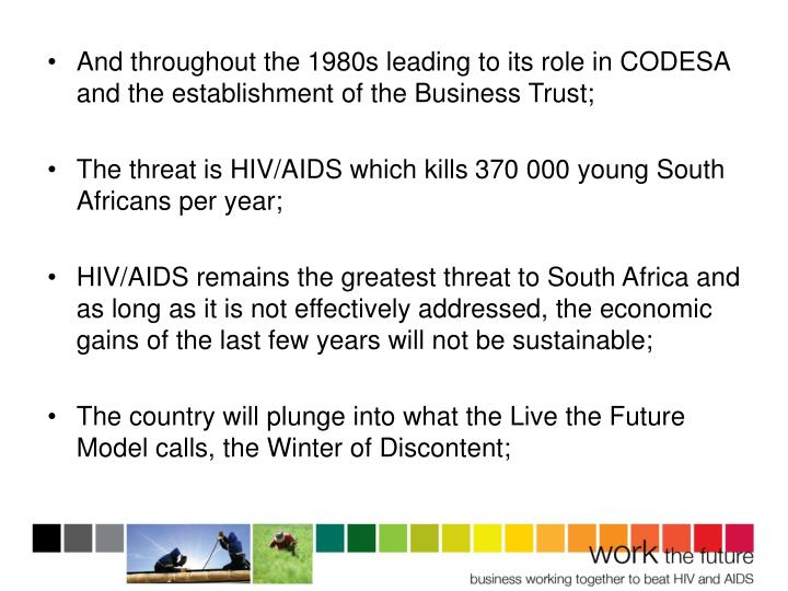 And throughout the 1980s leading to its role in CODESA and the establishment of the Business Trust;