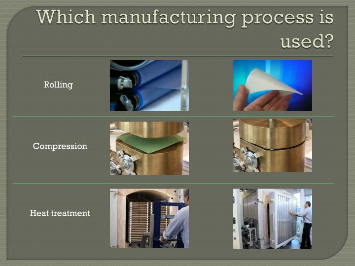 Which manufacturing process is used?