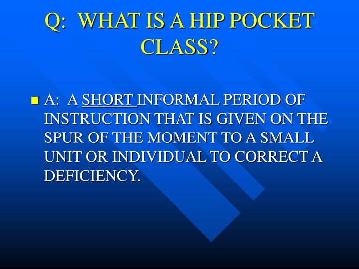 Q:  WHAT IS A HIP POCKET CLASS?