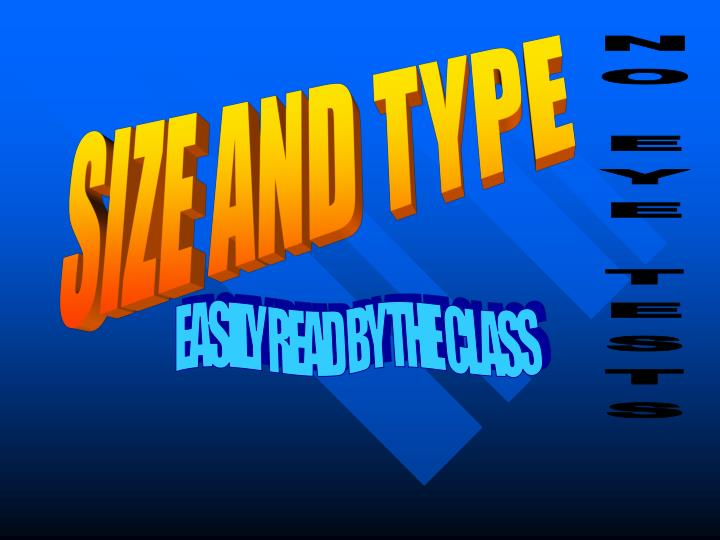 SIZE AND TYPE