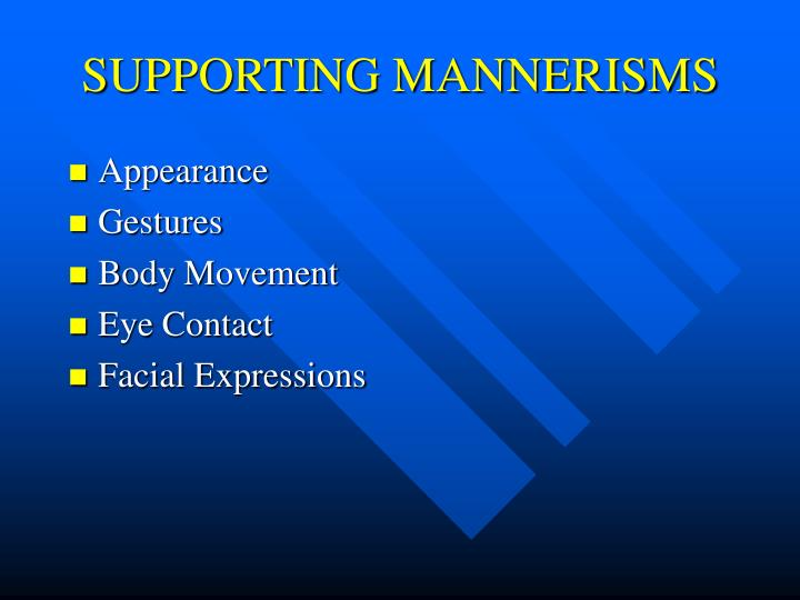 SUPPORTING MANNERISMS