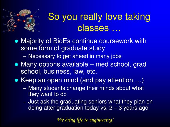 So you really love taking classes …