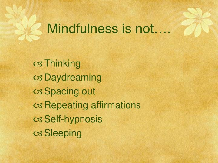Mindfulness is not….