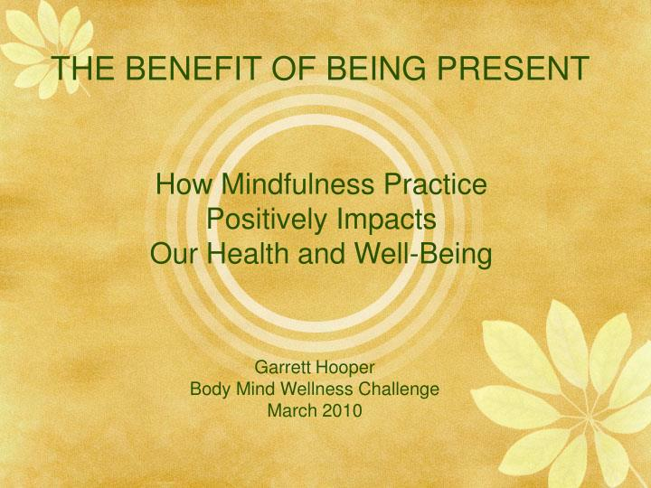 THE BENEFIT OF BEING PRESENT