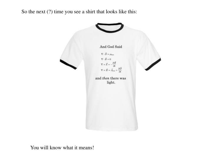 So the next (?) time you see a shirt that looks like this: