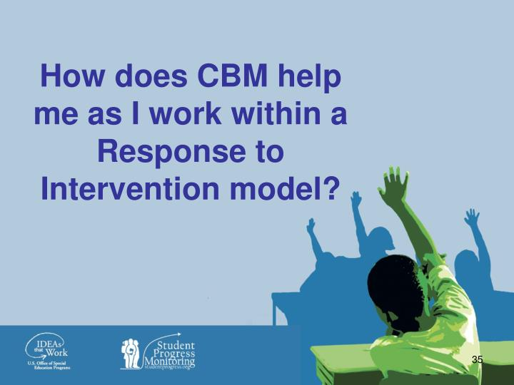 How does CBM help me as I work within a Response to Intervention model?