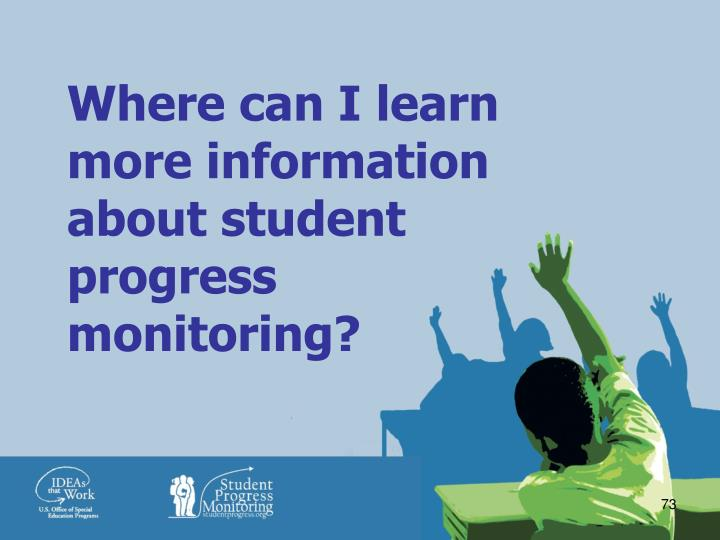 Where can I learn more information about student progress monitoring?