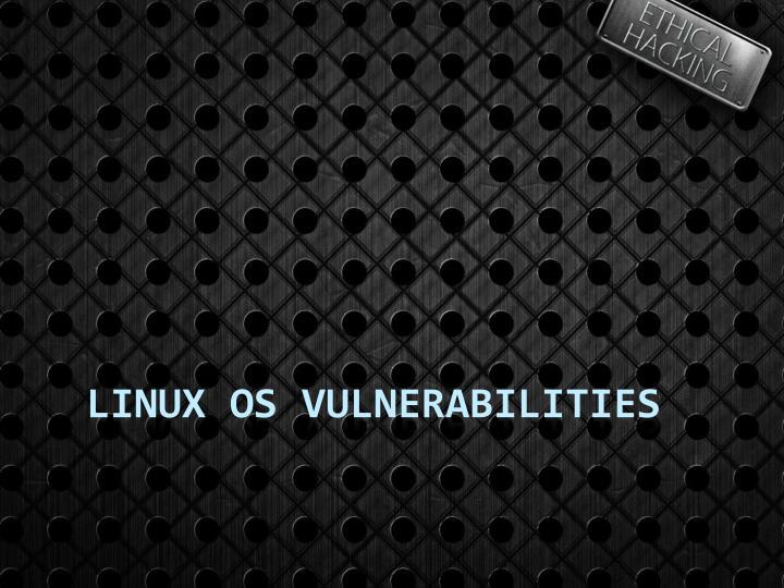 Linux OS Vulnerabilities