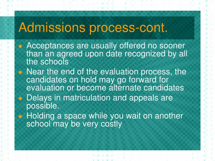 Admissions process-cont.
