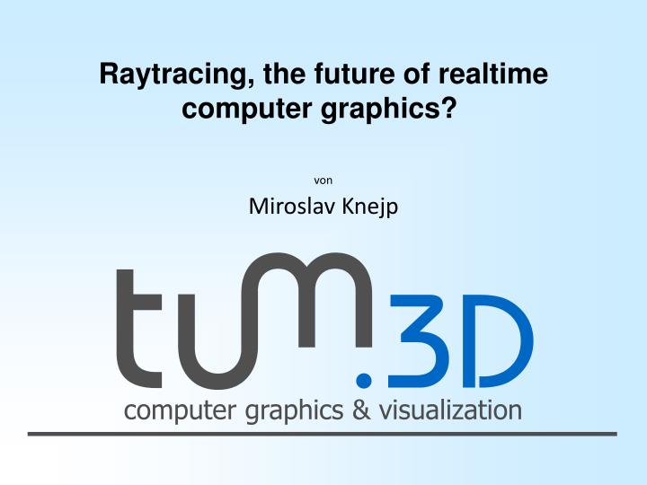 Raytracing, the future of realtime