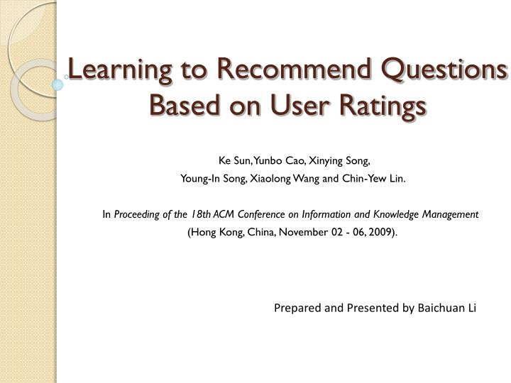 Learning to recommend questions based on user ratings