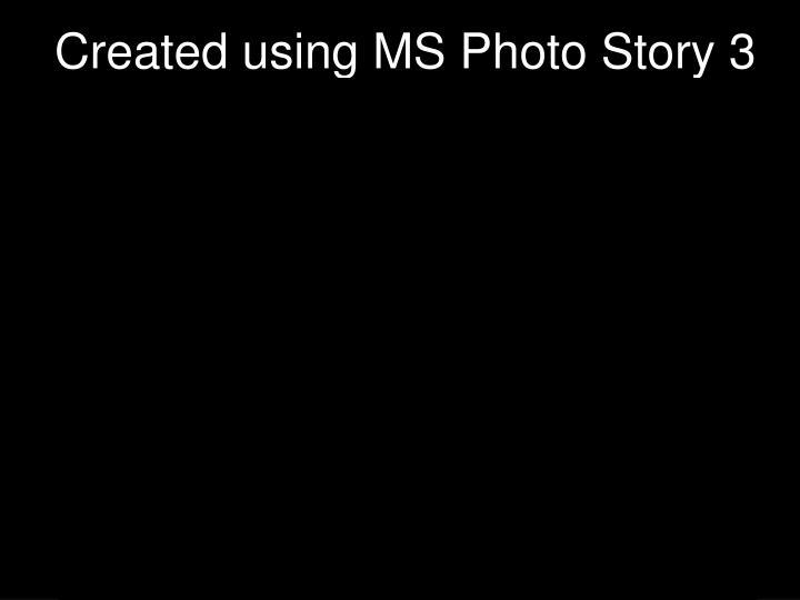 Created using MS Photo Story 3