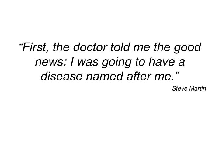 """""""First, the doctor told me the good news: I was going to have a disease named after me."""""""
