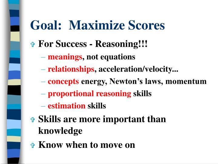Goal:  Maximize Scores