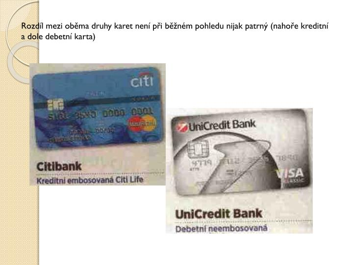 Rozdíl mezi oběma druhy karet není při běžném pohledu nijak patrný (nahoře kreditní a dole debetní karta)