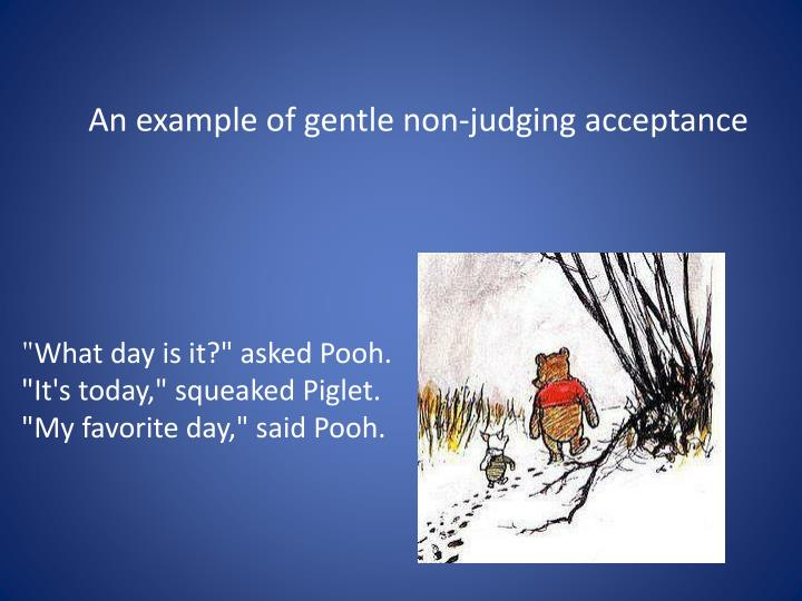 An example of gentle non-judging acceptance