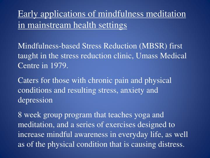 Early applications of mindfulness meditation in mainstream health settings