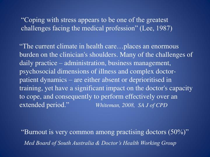 """""""Coping with stress appears to be one of the greatest challenges facing the medical profession"""" (Lee, 1987)"""